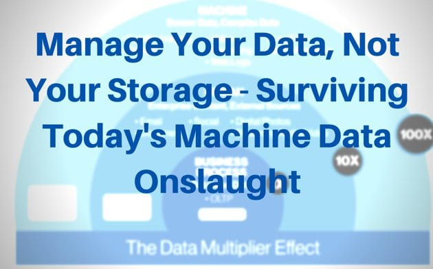 Manage Your Data, Not Your Storage – Surviving Today's Machine Data Onslaught