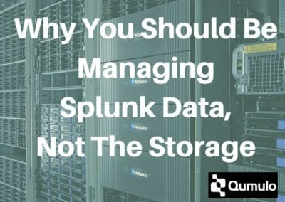 Why you Should be Managing Splunk Data, Not the Storage