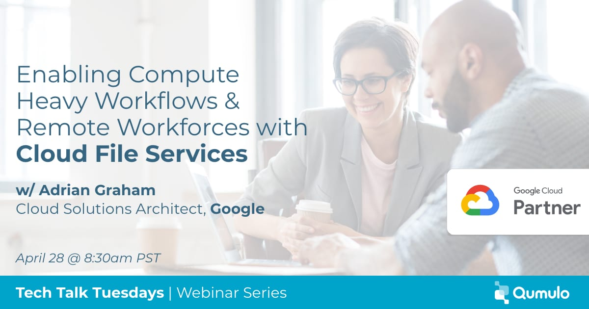 webinar from google cloud and qumulo - enabling compute heavy workflows and remote workforces with cloud file services