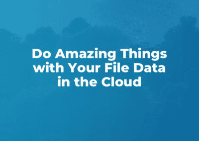 Do Amazing Things with Your File Data in the Cloud [Webinar]